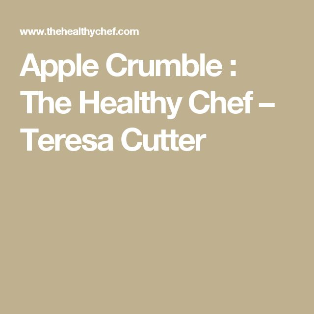 Apple Crumble : The Healthy Chef – Teresa Cutter