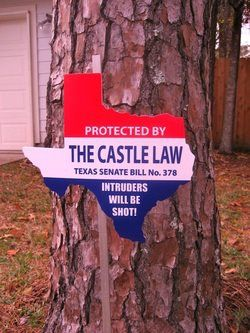 Protected by the Castle Law, Texas Senate Law No. 378 - Intruders Will Be Shot! Think I'll post this on my front lawn