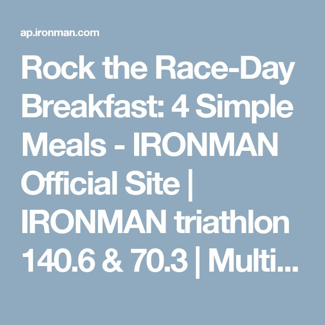 Rock the Race-Day Breakfast: 4 Simple Meals - IRONMAN Official Site | IRONMAN triathlon 140.6 & 70.3 | Multi Sport Festivals