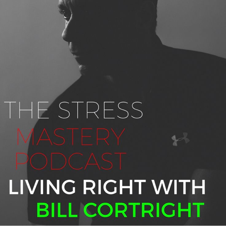 The Stress Mastery Podcast: Living Right with Bill Cortright by Bill  Cortright on Apple Podcasts