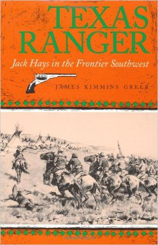 Texas Ranger: Jack Hays in the Frontier Southwest (Centennial Series of the Association of Former Students, Texas A&M University): James Kimmins Greer: 9780890965726: Amazon.com: Books