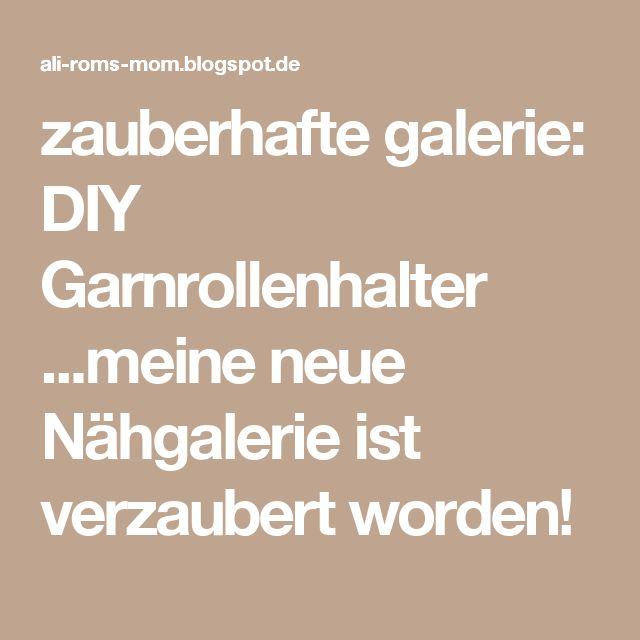 zauberhafte galerie: DIY Garnrollenhalter ...meine neue Nähgalerie ist verzaubert worden!