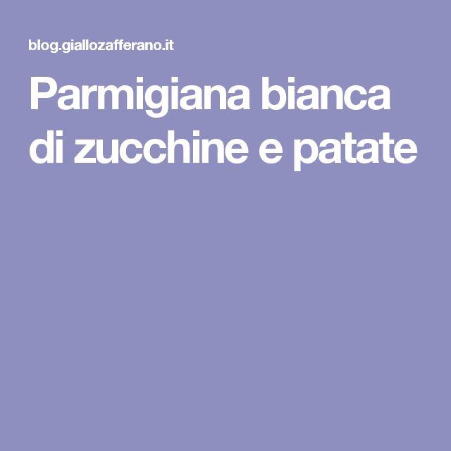 Parmigiana bianca di zucchine e patate