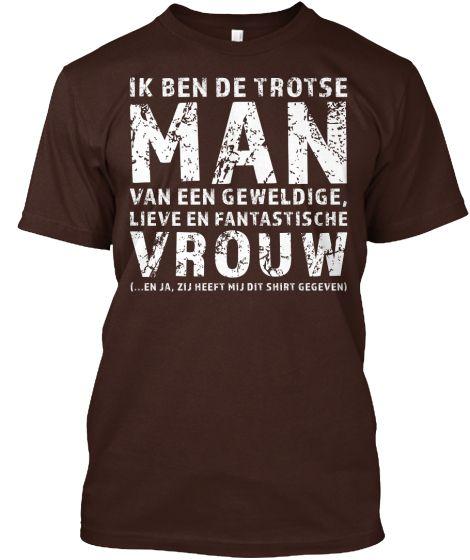 Ik Ben De Trotse Man Van Een Geweldige Lieve En Fantastische Vrouw En Ja Zij Heeft Mij Dit Shirt Gegeven T-Shirt Front
