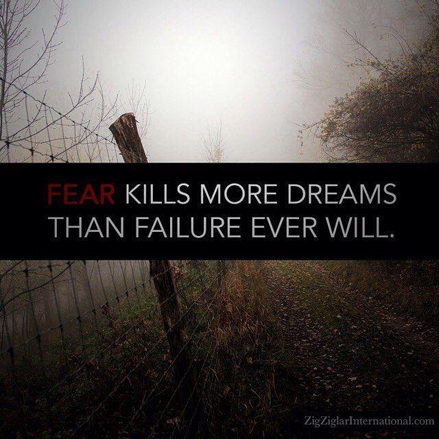 Fear kills more dreams than failure ever will. #Dreams #Ziglar ziglarcertified.com by thezigziglar
