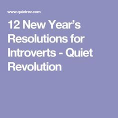 12 New Year's Resolutions for Introverts - Quiet Revolution