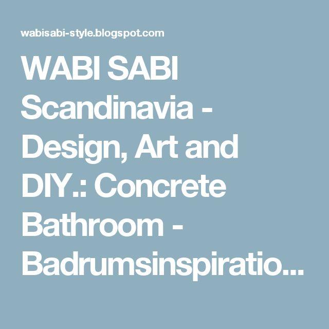 WABI SABI Scandinavia - Design, Art and DIY.: Concrete Bathroom - Badrumsinspiration i betong