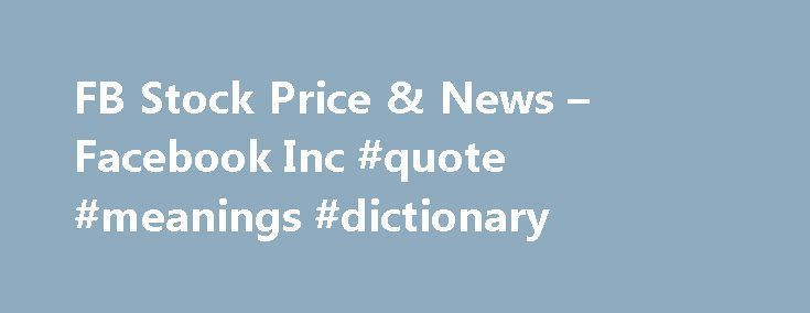 FB Stock Price & News – Facebook Inc #quote #meanings #dictionary http://quote.remmont.com/fb-stock-price-news-facebook-inc-quote-meanings-dictionary/  Facebook Inc. Cl A FB (U.S. Nasdaq) P/E Ratio (TTM) The Price to Earnings (P/E) ratio, a key valuation measure, is calculated by dividing the stock's most recent closing price by the sum of the diluted earnings per share from continuing operations for the trailing 12 month period. Earnings Per Share (TTM) A company's net […]