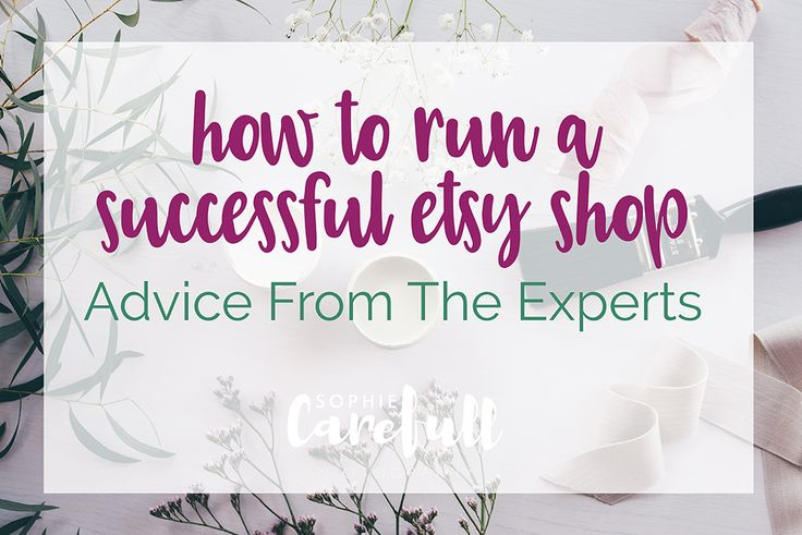 How To Run A Successful Etsy Shop: Advice from The Experts