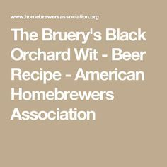 The Bruery's Black Orchard Wit - Beer Recipe - American Homebrewers Association
