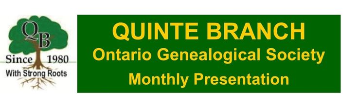 Quinte Branch OGS - Monthly Genealogy Presentations schedule