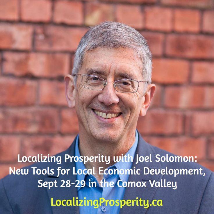 Localizing Prosperity with Joel Solomon:  New Tools for Local Economic Development,  Sept 28-29 in the Comox Valley / LocalizingProsperity.ca