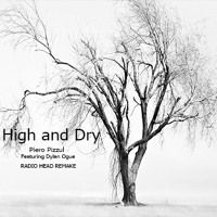 """""""High And Dry"""" Piero Pizzul Feat. Dylan Ogle-Radio Head RMX by Piero Pizzul on SoundCloud"""