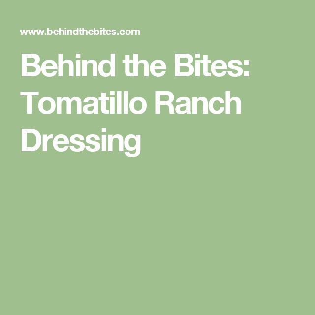 Behind the Bites: Tomatillo Ranch Dressing
