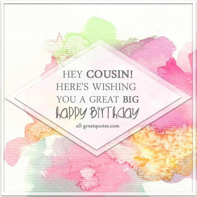 HEY COUSIN! Here's wishing you a great big HAPPY BIRTHDAY | all-greatquotes.com