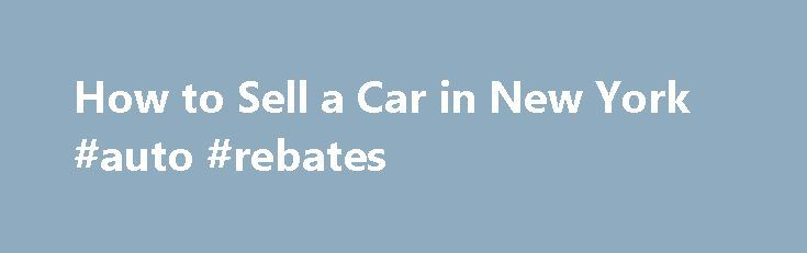 How to Sell a Car in New York #auto #rebates http://auto.remmont.com/how-to-sell-a-car-in-new-york-auto-rebates/  #how to sell a car # How to Sell a Car in New York Step 1: Find a buyer. Ensure that your car has been assessed, serviced and is in good condition. Post an ad online on websites like Craigslist and eBay, in the local newspapers or put up fliers and posters in your neighborhood. [...]Read More...The post How to Sell a Car in New York #auto #rebates appeared first on Auto&Car.