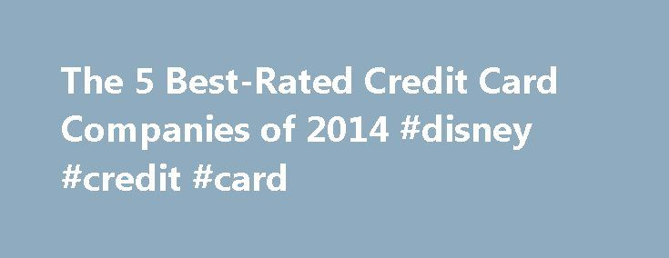The 5 Best-Rated Credit Card Companies of 2014 #disney #credit #card http://credit-loan.remmont.com/the-5-best-rated-credit-card-companies-of-2014-disney-credit-card/  #top rated credit cards # The 5 Best-Rated Credit Card Companies of 2014 Home > Asides > The 5 Best-Rated Credit Card Companies of 2014 I am always cautious when writing about credit cards because I know some people get themselves in loads of trouble with their credit cards. But I trust that you are […]