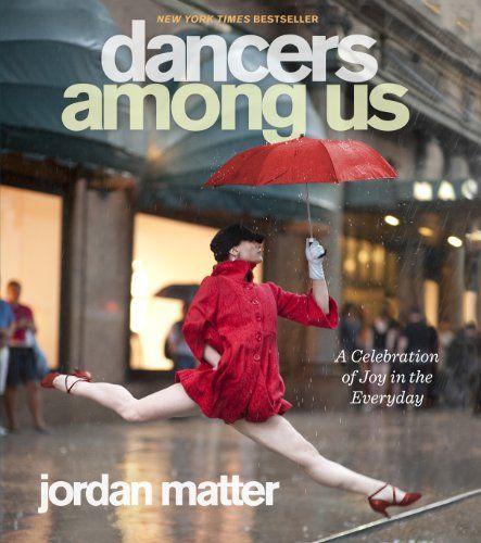 Dancers Among Us: A Celebration of Joy in the Everyday de Jordan Matter http://www.amazon.fr/dp/0761171703/ref=cm_sw_r_pi_dp_w-uxwb0V65G6V