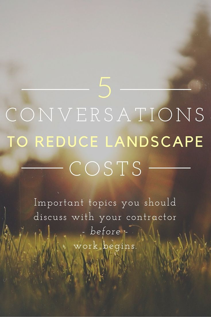 Every landscape and garden project starts with a conversation - but are you covering all the important topics? http://tehandon.com/5-conversations-you-should-have-to-reduce-landscape-cost/