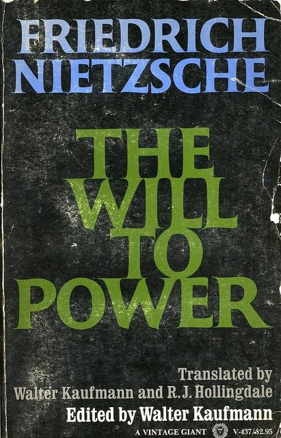 the will to power - friedrich nietzsche.