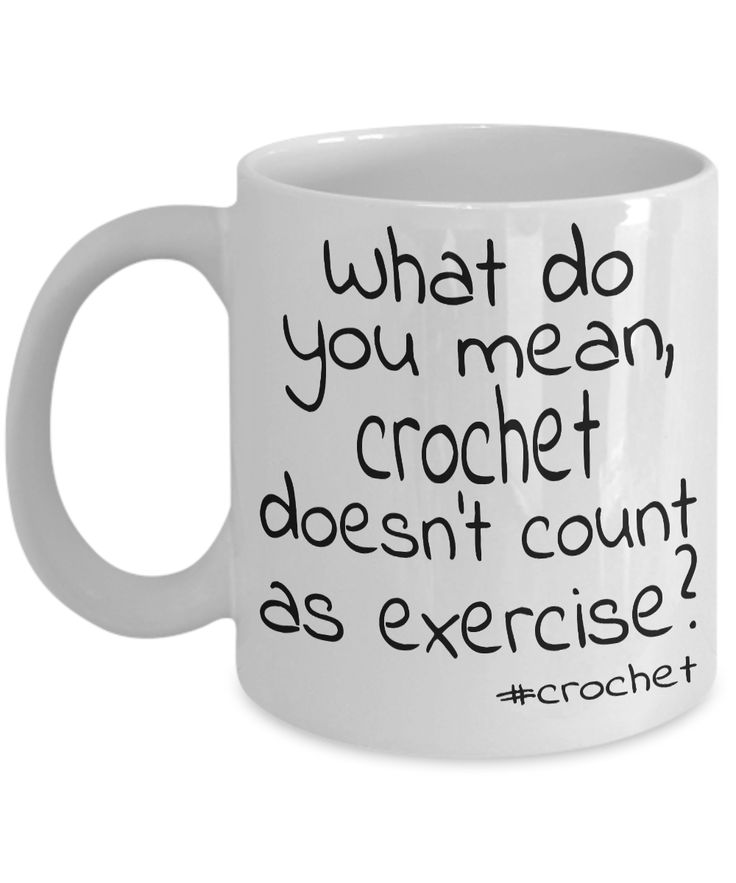 46-Crochet coffee mug - What do you mean, crochet doesn't count as exercise? 11oz white ceramic - Funny crochet mug for women