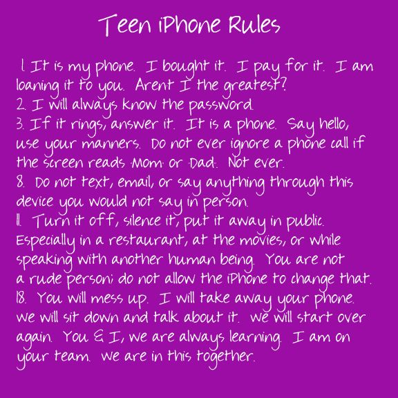 from http://www.janellburleyhofmann.com/gregorys-iphone-contract/  Great rules for teens (and adults) on iPhone use.  18 rules