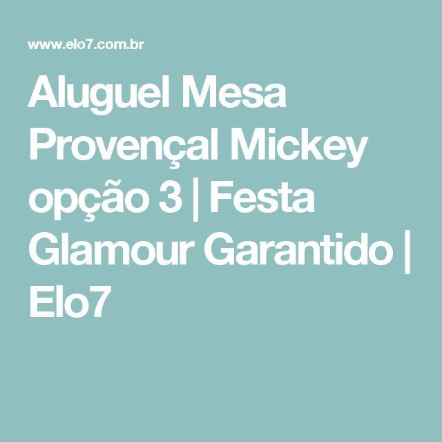 Aluguel Mesa Provençal Mickey opção 3   Festa Glamour Garantido   Elo7