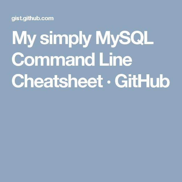 My simply MySQL Command Line Cheatsheet · GitHub