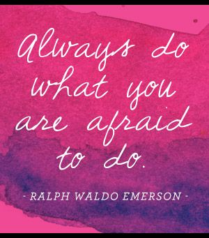 wise words. ralph waldo emerson quotes. always do what you are afraid