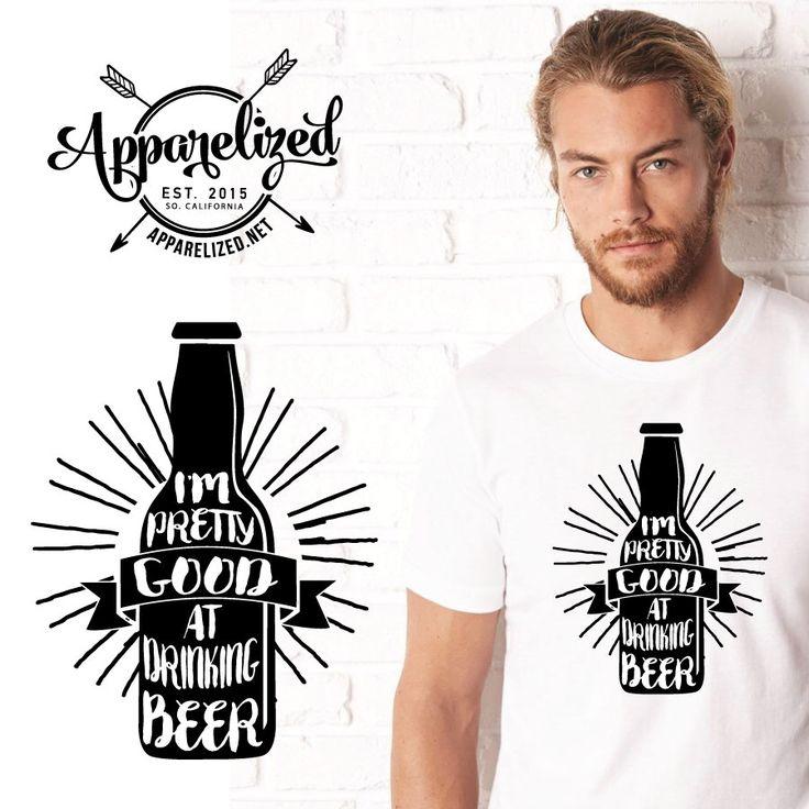 Im Pretty Good At Drinking Beer Shirt