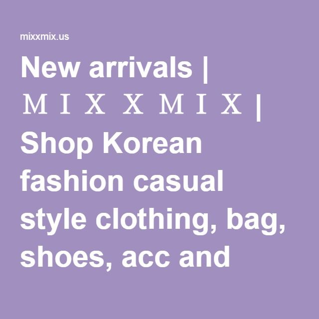New arrivals | MIX X MIX | Shop Korean fashion casual style clothing, bag, shoes, acc and jewelry for all
