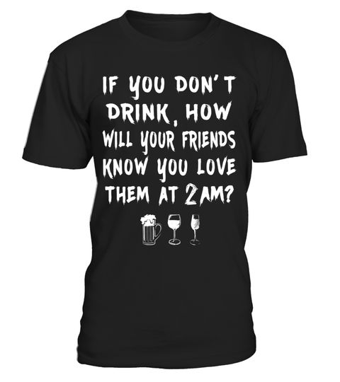 "# If You Don't Drink T-shirt .  Special Offer, not available in shops      Comes in a variety of styles and colours      Buy yours now before it is too late!      Secured payment via Visa / Mastercard / Amex / PayPal      How to place an order            Choose the model from the drop-down menu      Click on ""Buy it now""      Choose the size and the quantity      Add your delivery address and bank details      And that's it!      Tags: If you don't drink, how will your friends know you love…"