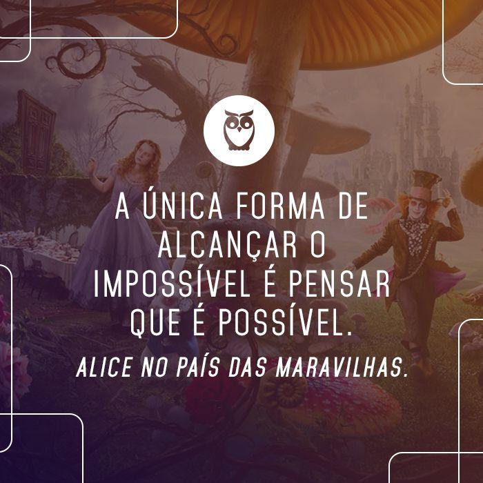 Acredite E Chegue La Filmes Frases Cinema Alice Concursos