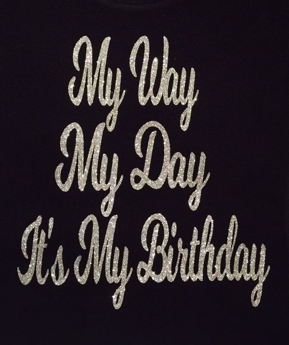 This Design And Listing Is For A My Way Day Its Birthday Silver Glitter Shirt Women Girl Gift