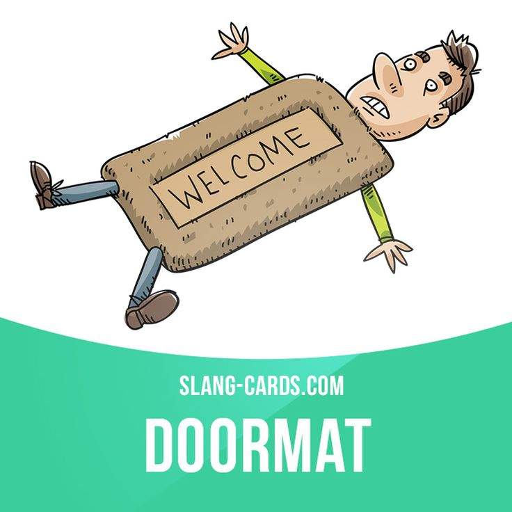 """Doormat"" is a weak person who is regularly abused by others. Example: That loser is such a doormat, he'll do anything you'll tell him. #slang #saying #sayings #phrase #phrases #expression #expressions #english #englishlanguage #learnenglish #studyenglish #language #vocabulary #dictionary #grammar #efl #esl - Repinned by Chesapeake College Adult Ed. We offer free classes on the Eastern Shore of MD to help you earn your GED - H.S. Diploma or Learn English (ESL). www.Chesapeake.edu"