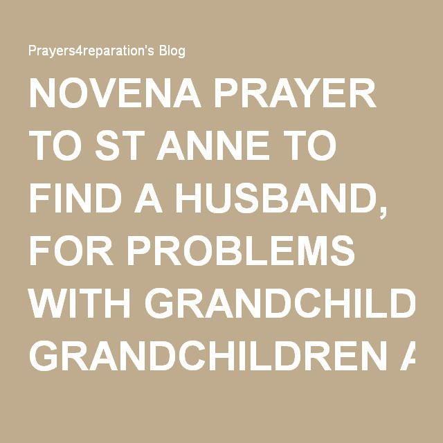 NOVENA PRAYER TO ST ANNE TO FIND A HUSBAND, FOR PROBLEMS WITH GRANDCHILDREN AND OTHER IMPORTANT MATTERS | Prayers4reparation's Blog
