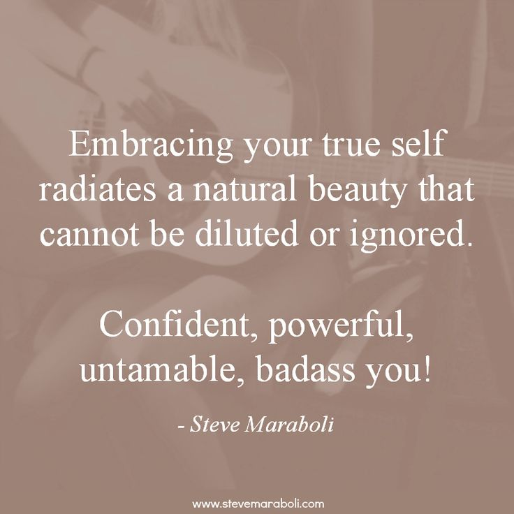 Embracing Your True Self Radiates A Natural Beauty That Cannot Be Diluted Or Ignored Confident Powerful Untamable Badass You