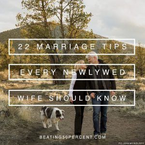 22 Marriage Tips Every Newlywed Wife Should Know www.beating50percent.com