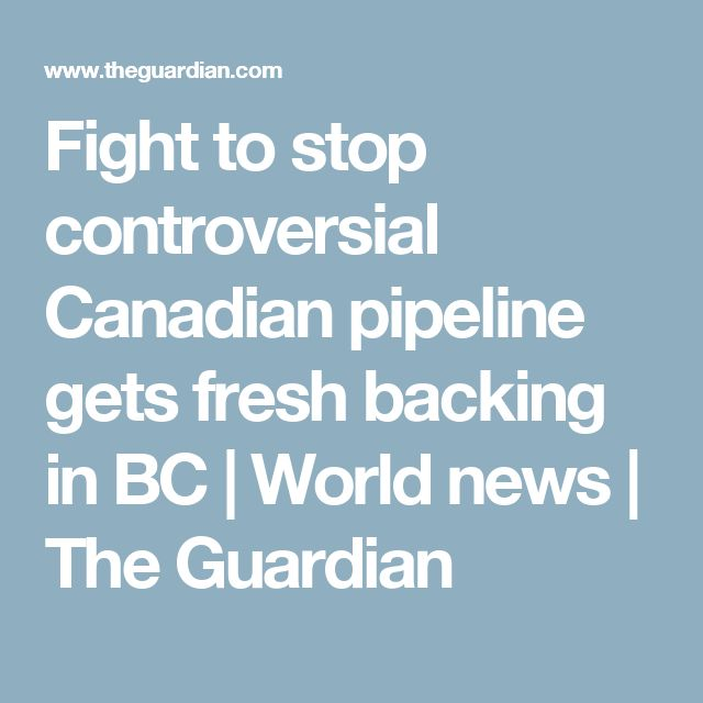 Fight to stop controversial Canadian pipeline gets fresh backing in BC | World news | The Guardian