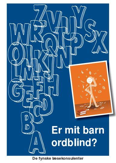 Er mit barn ordblind? De fynske læsekonsulenter http://www.fmk.dk/fileadmin/user_upload/Plan_og_Kultur/FolderErMitBarnOrdblind.pdf