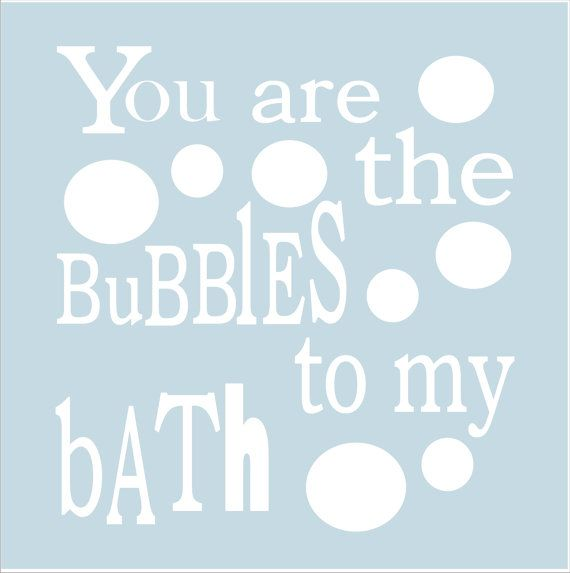 Bath Sign Stencil You are the Bubbles to my by SuperiorStencils