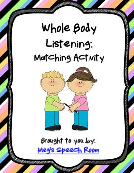 Whole Body Listening: Matching Activity is designed to teach/review how we use different parts of our body to listen to others. This activity is intended for students who have difficulty with social pragmatic skills. Perfect for an in-class assignment or homework!