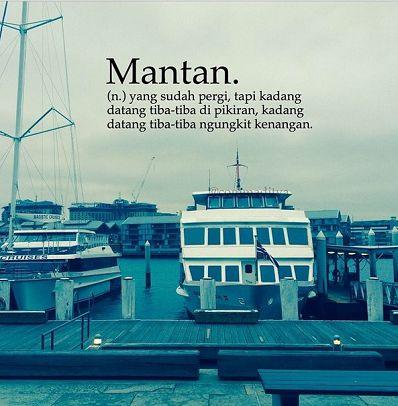 Mantan, adalah orang yang pernah membuat kita bahagia dalam ikatan yang beratasnamakan cinta. Tapi, mantan jugalah yang pada akhirnya membuat kita terluka se...