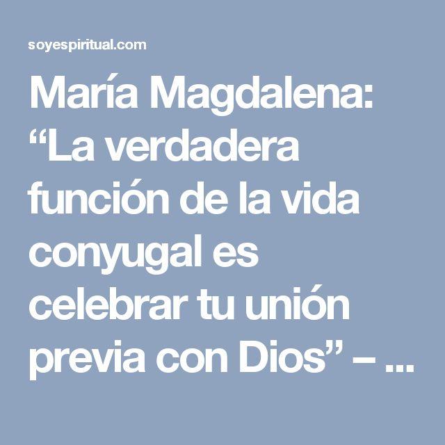 """María Magdalena: """"La verdadera función de la vida conyugal es celebrar tu unión previa con Dios"""" – Soy Espiritual"""