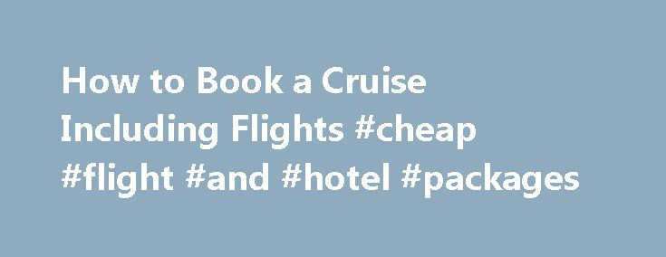 How to Book a Cruise Including Flights #cheap #flight #and #hotel #packages http://travel.remmont.com/how-to-book-a-cruise-including-flights-cheap-flight-and-hotel-packages/  #book airfare # How to Book a Cruise Including Flights Save time by booking your cruise and airfare together. (Photo: Jupiterimages/Comstock/Getty Images ) Related Articles When you book a cruise, whether a short weekend trip to the Caribbean or an extended voyage across the Mediterranean, chances are you're going to…