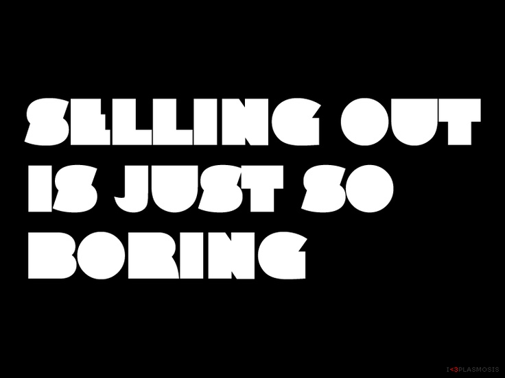 Selling out is just so boring - plasmosis.com