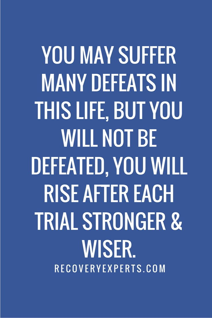 """Addiction Recovery Quote: You may suffer many defeats in this life, but you will not be defeated, you will rise after each trial stronger & wiser. 