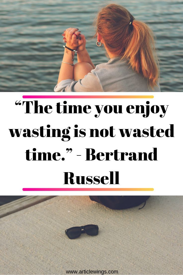 The Time You Enjoy Wasting Is Not Wasted Time Bertrand Russell If You Really Thi Motivational Quotes For Entrepreneurs When Life Gets Hard Self Motivation