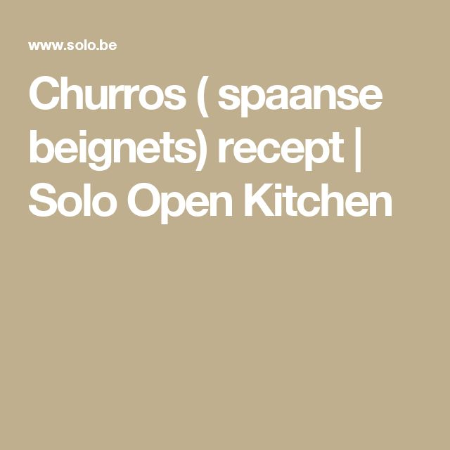 Churros ( spaanse beignets) recept | Solo Open Kitchen