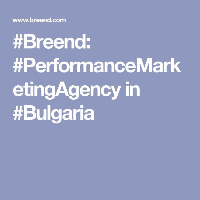 #Breend: #PerformanceMarketingAgency in #Bulgaria
